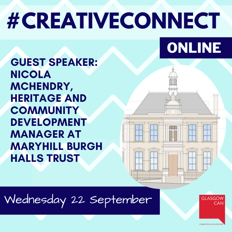 A visual to promote Creative Connect. Light blue background with dark blue text. Reads from top to bottom #Creative Connect, Online, Guest Speaker Nicola McHendry, heritage and community development manager, maryhill burgh halls trust. Wednesday 22 September. on right hand side there is a picture of a drawing of the Maryhill Burgh Halls Trust Building.